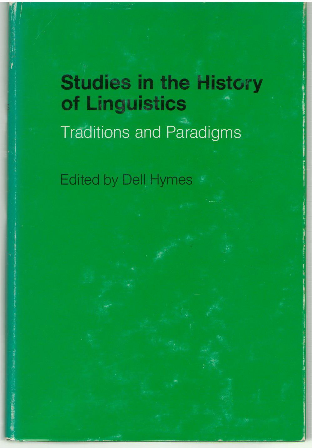 Studies in the History of Linguistics: Traditions and Paradigms (Indiana University Studies in the History and Theory of Linguistics)